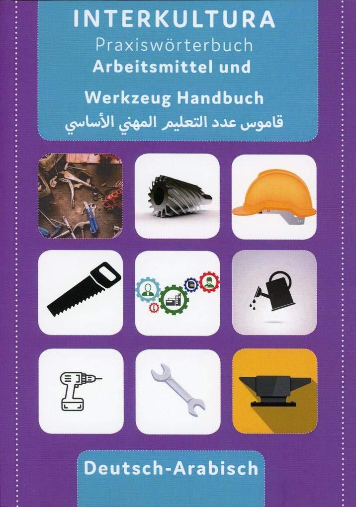 Interkultura Arbeitsmittel und Werkzeug Handbuch: Deutsch-Arabisch (Praxiswörterbuch für Arbeitswelt / Deutsch-Arabisch)