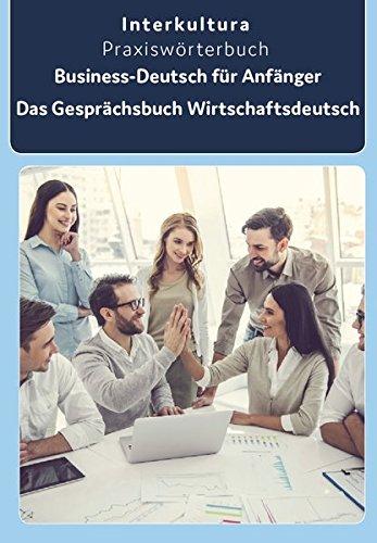 Interkultura Business-Deutsch für Anfänger Deutsch-Arabisch: Das Gesprächsbuch für Wirtschaftsdeutsch