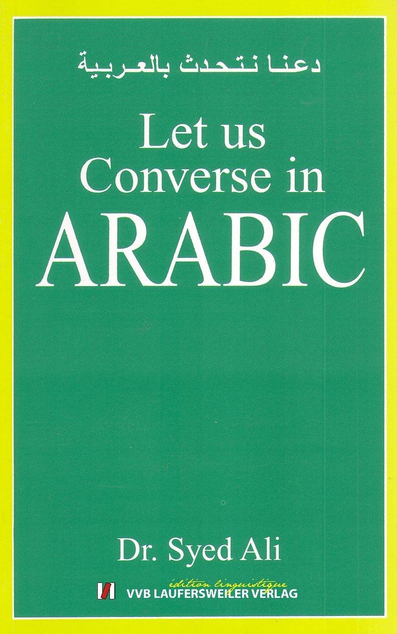 Konversationsbuch zum Arabisch für Anfänger /Let us Converse in Arabic to Arabic for Beginners: Text in Englisch