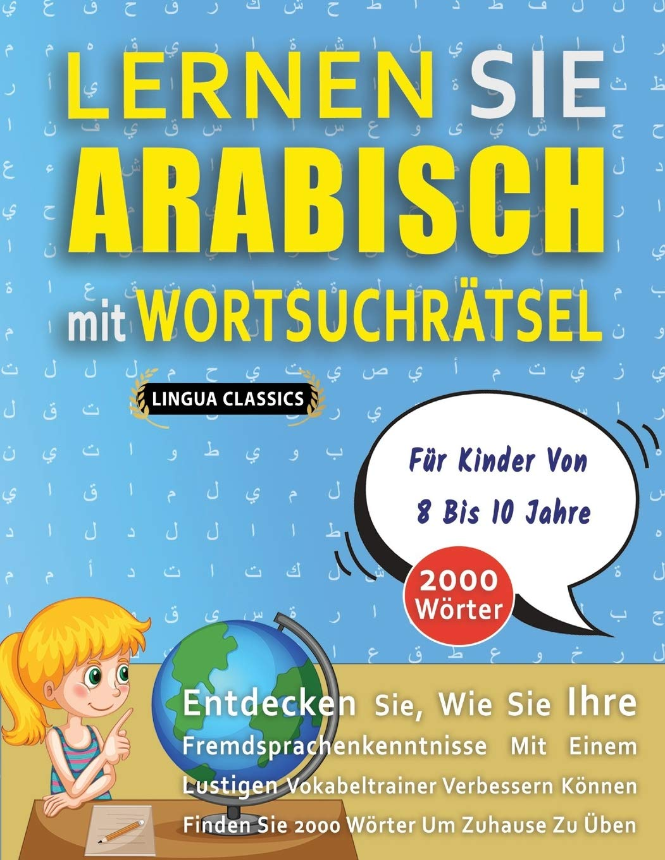LERNEN SIE ARABISCH MIT WORTSUCHRÄTSEL FÜR KINDER VON 8 BIS 10 JAHRE - Entdecken Sie, Wie Sie Ihre Fremdsprachenkenntnisse Mit Einem Lustigen ... - Finden Sie 2000 Wörter Um Zuhause Zu Üben
