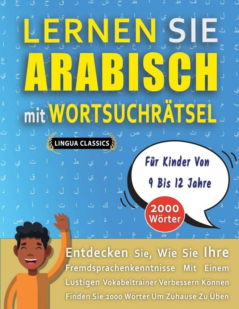 LERNEN SIE ARABISCH MIT WORTSUCHRÄTSEL FÜR KINDER VON 9 BIS 12 JAHRE - Entdecken Sie, Wie Sie Ihre Fremdsprachenkenntnisse Mit Einem Lustigen ... - Finden Sie 2000 Wörter Um Zuhause Zu Üben