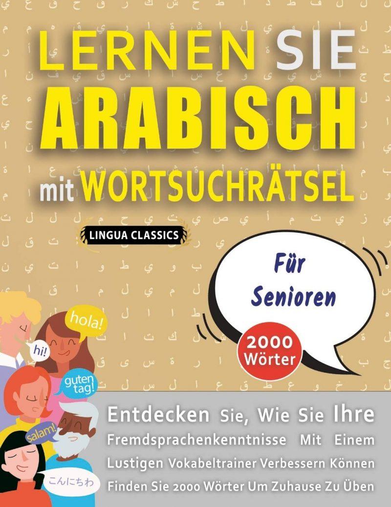 LERNEN SIE ARABISCH MIT WORTSUCHRÄTSEL FÜR SENIOREN - Entdecken Sie, Wie Sie Ihre Fremdsprachenkenntnisse Mit Einem Lustigen Vokabeltrainer Verbessern ... - Finden Sie 2000 Wörter Um Zuhause Zu Üben