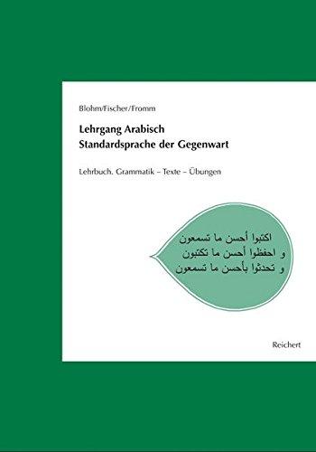 Lehrgang Arabisch. Standardsprache der Gegenwart: Lehrbuch. Grammatik - Texte - Übungen