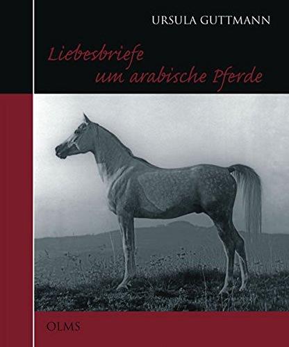 Liebesbriefe um arabische Pferde (Documenta Hippologica)