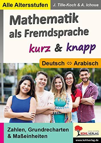 Mathematik als Fremdsprache / Deutsch und Arabisch ... kurz & knapp: Zahlen, Grundrechenarten & Maßeinheiten