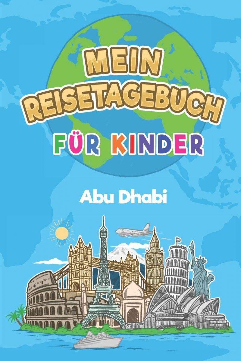 Mein Reisetagebuch Abu Dhabi: 6x9 Kinder Reise Journal I Notizbuch zum Ausfüllen und Malen I Perfektes Geschenk für Kinder für den Trip nach Abu Dhabi (Vereinigte Arabische Emirate)