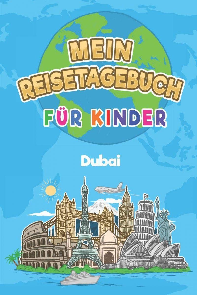 Mein Reisetagebuch Dubai: 6x9 Kinder Reise Journal I Notizbuch zum Ausfüllen und Malen I Perfektes Geschenk für Kinder für den Trip nach Dubai (Vereinigte Arabische Emirate)