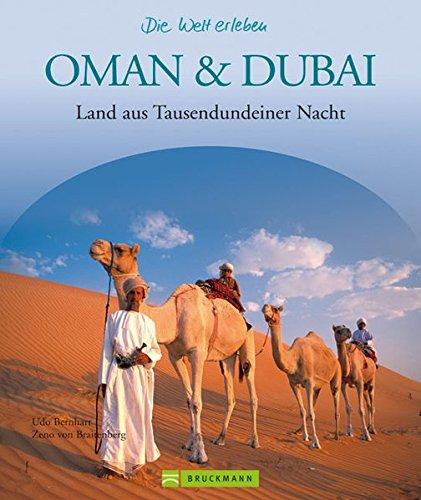 Oman & Dubai - Die Welt erleben: Faszinierender Reise Bildband: Land aus Tausendundeiner Nacht