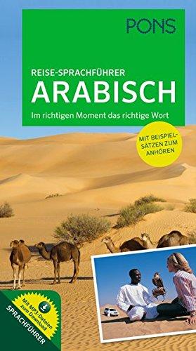PONS Reise-Sprachführer Arabisch: Im richtigen Moment das richtige Wort. Mit vertonten Beispielsätzen zum Anhören: Im richtigen Moment das richtige Wort mit MP3-Dateien zum Download
