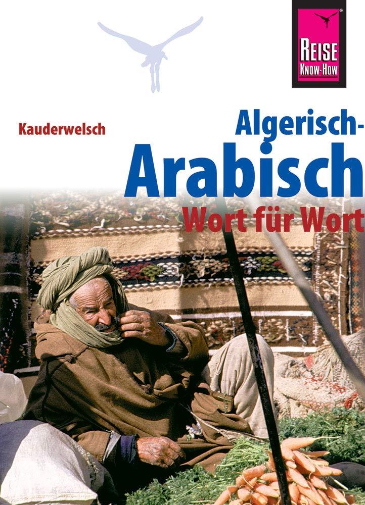 Reise Know-How Sprachführer Algerisch-Arabisch - Wort für Wort: Kauderwelsch-Band 126