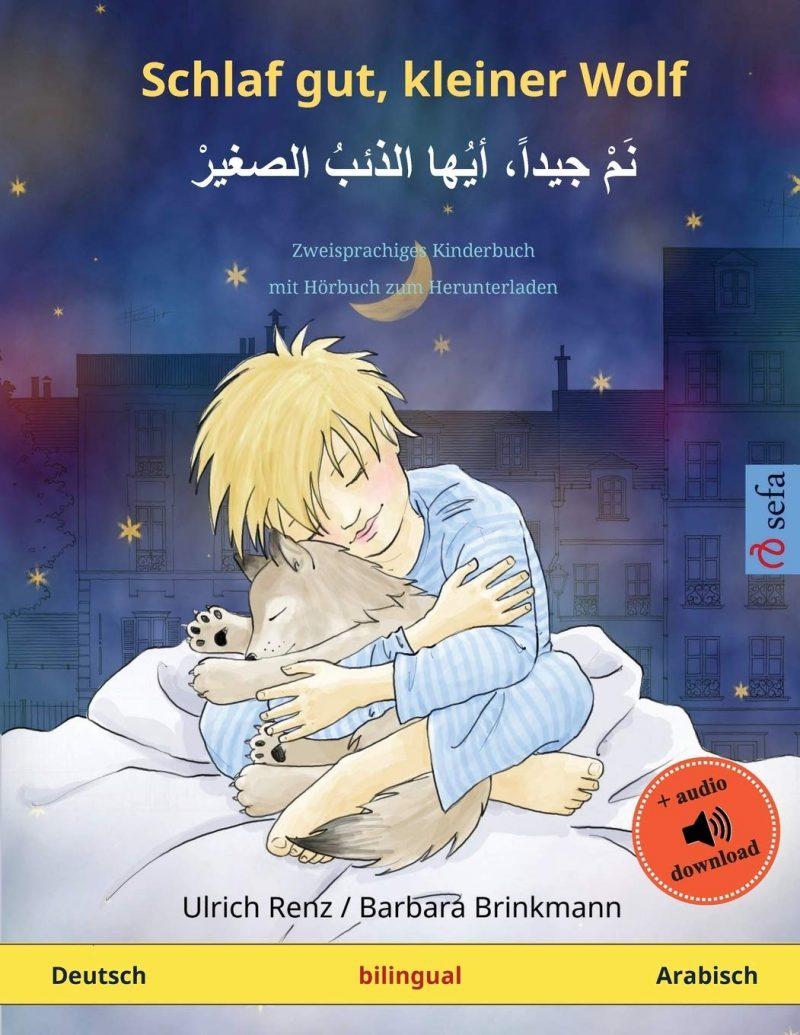 Schlaf gut, kleiner Wolf – Nam jayyidan ayyuha adh-dhaib as-sagir (Deutsch – Arabisch): Zweisprachiges Kinderbuch mit mp3 Hörbuch zum Herunterladen, ... Herunterladen (Sefa Bilinguale Bilderbücher)