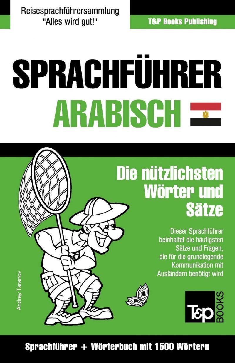 Sprachführer Deutsch-Ägyptisch-Arabisch und Kompaktwörterbuch mit 1500 Wörtern