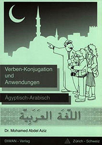 Verben - Konjugation und Anwendungen: Ägyptisch-Arabisch, Lehrmittel für Arabisch-Lernende: Ägyptisch-Arabisch/Phonetisch/Deutsch