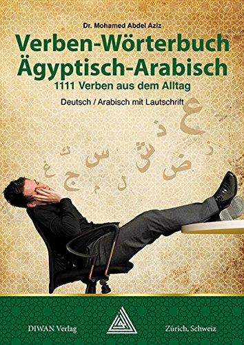 Verben-Wörterbuch Ägyptisch-Arabisch: 1111 Verben aus dem Alltag, Deutsch / Arabisch mit Lautschrift