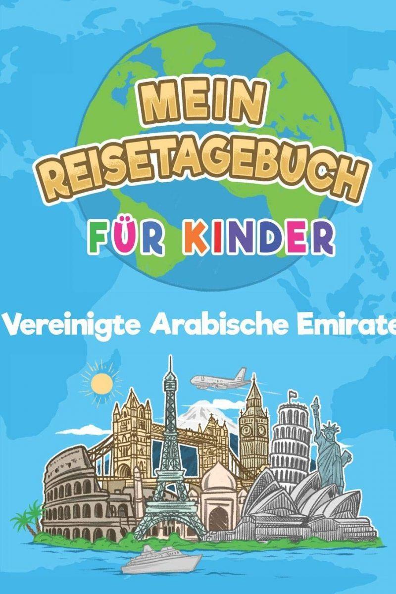 Vereinigte Arabische Emirate Mein Reisetagebuch: 6x9 Kinder Reise Journal I Notizbuch zum Ausfüllen und Malen I Perfektes Geschenk für Kinder für den Trip nach Vereinigte Arabische Emirate