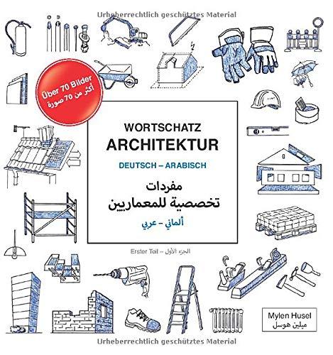 Wortschatz Architektur Deutsch-Arabisch: مفردات تخصصية للمعماريين ألماني – عربي