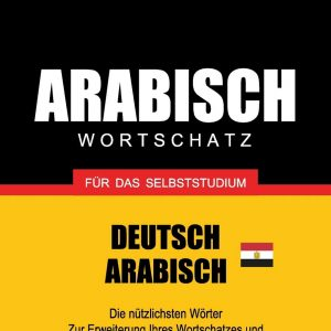 Wortschatz Deutsch - Ägyptisch-Arabisch für das Selbststudium - 9000 Wörter